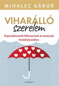 Mihalec Gábor: Viharálló szerelem - Kapcsolatmentő felismerések és tanácsok krízishelyzetekre -  (Könyv)