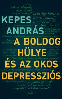 Kepes András: A boldog hülye és az okos depressziós -  (Könyv)