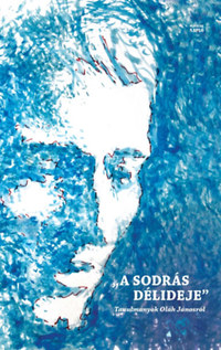 A sodrás délideje - Tanulmányok Oláh Jánosról -  (Könyv)
