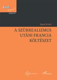 Sepsi Enikő: A szürrealizmus utáni francia költészet -  (Könyv)