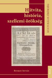 Bitskey István: Hitvita, história, szellemi örökség -  (Könyv)