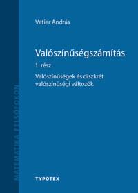 Vetier András: Valószínűségszámítás 1. rész - Valószínűségek és diszkrét valószínűségi változók -  (Könyv)