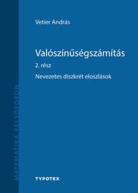 Vetier András: Valószínűségszámítás 2. rész - Nevezetes diszkrét eloszlások -  (Könyv)