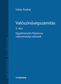 Vetier András: Valószínűségszámítás 3. rész - Egydimenziós folytonos valószínűségi változók -  (Könyv)