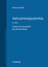 Vetier András: Valószínűségszámítás 4. rész - Folytonos eloszlások két dimenzióban -  (Könyv)
