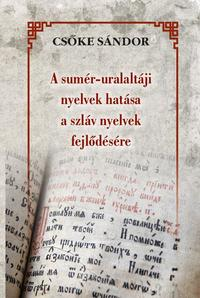 Csőke Sándor: A sumér-uralaltáji nyelvek hatása a szláv nyelvek fejlődésére -  (Könyv)
