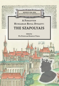 A Forgotten Hungarian Royal Dynasty: the Szapolyais -  (Könyv)
