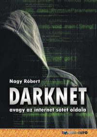 Nagy Róbert: DarkNet - avagy az internet sötét oldala -  (Könyv)