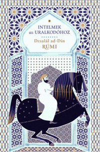 Dzsalál Ad-Dín Rúmí: Intelmek az uralkodóhoz -  (Könyv)