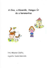 Dr. Mészner Zsófia: A Cica, a Kisveréb, Hangya Úr és a koronavírus - Járványos tanmese nagyovisoknak és kisiskolásoknak -  (Könyv)