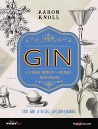 Aaron Knoll: GIN - 300 gin a világ legjobbjaiból - A lepárlás művészete - Kóstolás - Koktélkészítés -  (Könyv)