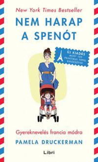 Pamela Druckerman: Nem harap a spenót - Gyereknevelés francia módra -  (Könyv)