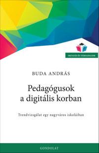 Buda András: Pedagógusok a digitális korban - Trendvizsgálat egy nagyváros iskoláiban -  (Könyv)