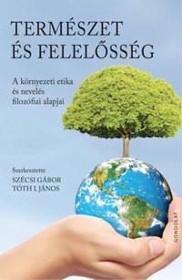 Szécsi Gábor, Tóth I. János: Természet és felelősség - A környezeti etika és nevelés filozófiai alapjai -  (Könyv)