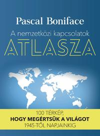 Pascal Boniface: A nemzetközi kapcsolatok atlasza - 100 térkép, hogy megértsük a világot 1945-től napjainkig -  (Könyv)