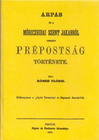 Rómer Flóris: Árpás és a móriczhidai Szent Jakabról cimzett prépostság története -  (Könyv)