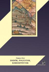 Uhrman Iván: Zsidók, pogányok, keresztények -  (Könyv)