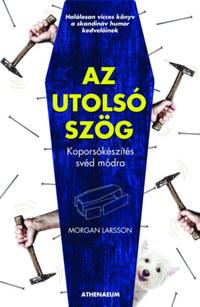 Morgan Larsson: Az utolsó szög - Koporsókészítés svéd módra -  (Könyv)