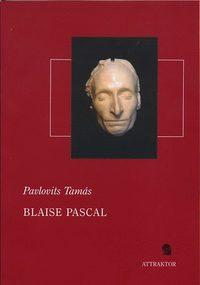 Pavlovits Tamás: Blaise Pascal - A természettudománytól a vallási apológiáig - A természettudománytól a vallási apológiáig -  (Könyv)