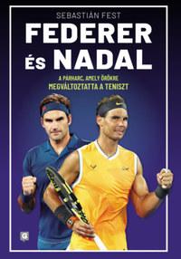 Sebastián Fest: Federer és Nadal - A párharc, amely örökre megváltoztatta a teniszt -  (Könyv)