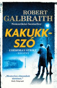 Robert Galbraith (J. K. Rowling): Kakukkszó -  (Könyv)