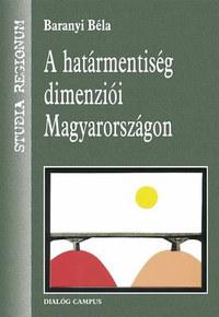 Baranyi Béla: A Határmentiség dimenziói Magyarországon -  (Könyv)