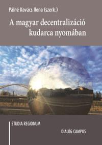 Pálné Kovács Ilona (Szerk.): A magyar decentralizáció kudarca nyomában -  (Könyv)