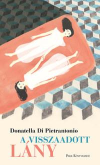 Donatella Di Pietrantonio: A visszaadott lány -  (Könyv)