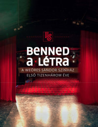 Ölbei Lívia: Benned a létra - A Weöres Sándor Színház első tizenhárom éve -  (Könyv)
