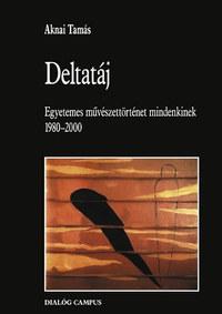 Aknai Tamás: Deltatáj - Egyetemes művészettörténet mindenkinek 1980-2000 -  (Könyv)