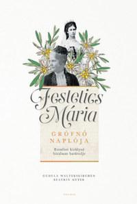 Gudula Walterskirchen, Beatrix Meyer: Festetics Mária grófnő naplója - Erzsébet királyné bizalmas barátnője -  (Könyv)