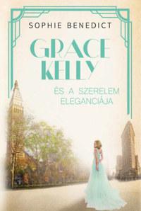 Sophie Benedict: Grace Kelly és a szerelem eleganciája -  (Könyv)