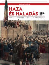 Csorba László: Haza és haladás - Nemzeti ébredés és polgári átalakulás (1796-1914) -  (Könyv)