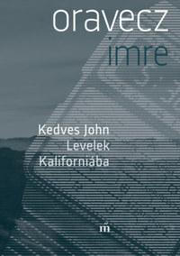 Oravecz Imre: Kedves John - Levelek Kaliforniába -  (Könyv)
