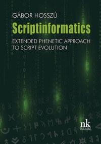 Dr. Hosszú Gábor: Scriptinformatics - Extended Phenetic Approach to Script Evolution -  (Könyv)