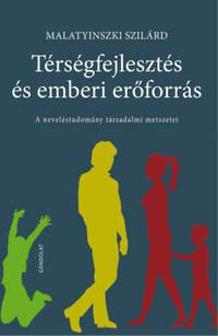 Malatyinszki Szilárd: Térségfejlesztés és emberi erőforrás - A neveléstudomány társadalmi metszetei -  (Könyv)