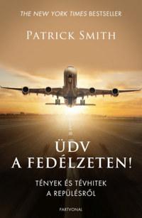 Patrick Smith: Üdv a fedélzeten! - Tények és tévhitek a repülésről -  (Könyv)