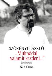 """Szörényi László: """"Multaddal valamit kezdeni..."""" - Tanulmányok -  (Könyv)"""