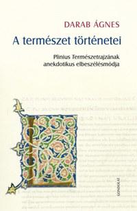 Darab Ágnes: A természet történetei - Plinius Természetrajzának anekdotikus elbeszélésmódja -  (Könyv)