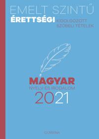 Emelt szintű érettségi - magyar nyelv és irodalom - 2021 - Kidolgozott szóbeli tételek -  (Könyv)