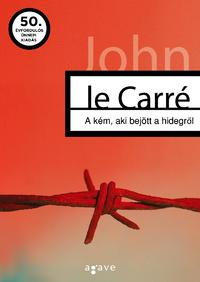 John le Carré: A kém, aki bejött a hidegről -  (Könyv)