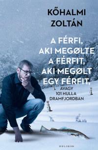 Kőhalmi Zoltán: A férfi, aki megölte a férfit, aki megölt egy férfit - avagy 101 hulla Dramfjordban -  (Könyv)