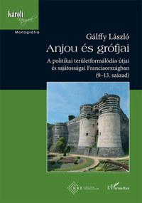 Gálffy László: Anjou és grófjai - A politikai területformálódás útjai és sajátosságai Franciaországban (9-13. század) -  (Könyv)