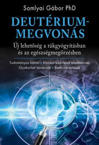 Somlyai Gábor PhD: Deutériummegvonás - Új lehetőség a rákgyógyításban és az egészségmegőrzésben -  (Könyv)