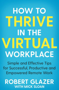 Mick Sloan, Robert Glazer: How to Thrive in the Virtual Workplace -  (Könyv)