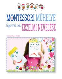 Chiara Piroddi: Montessori műhelye - Gyermekünk érzelmi nevelése -  (Könyv)