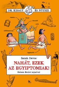 Sarah Devos: Nahát, ezek az egyiptomiak! -  (Könyv)