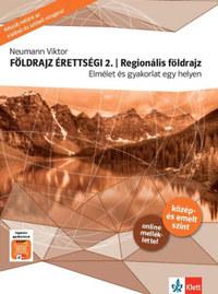 Neumann Viktor: Földrajz érettségi 2. - Regionális földrajz - Elmélet és gyakorlat egy helyen -  (Könyv)