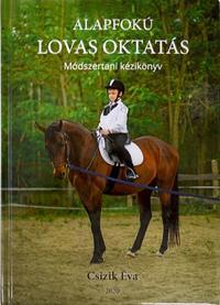 Csizik Éva: Alapfokú lovas oktatás Módszertani kézikönyv -  (Könyv)