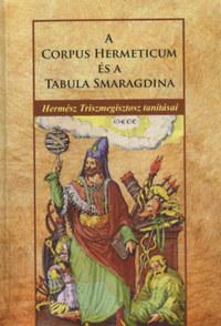 Hermész Triszmegisztosz: A Corpus Hermeticum és A Tabula Smaragdina - Hermész Triszmegisztosz tanításai -  (Könyv)
